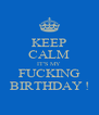 KEEP CALM IT'S MY FUCKING BIRTHDAY ! - Personalised Poster A4 size