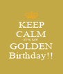 KEEP CALM IT'S MY GOLDEN Birthday!! - Personalised Poster A4 size