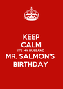 KEEP CALM IT'S MY HUSBAND  MR. SALMON'S  BIRTHDAY  - Personalised Poster A4 size