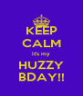 KEEP CALM it's my HUZZY BDAY!! - Personalised Poster A4 size