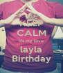 KEEP CALM it's my love layla Birthday - Personalised Poster A4 size
