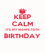 KEEP CALM IT'S MY MOM'S 70TH BIRTHDAY  - Personalised Poster A4 size