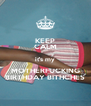 KEEP CALM it's my MOTHERFUCKING BIRTHDAY BITHCHES - Personalised Poster A4 size