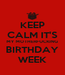 KEEP CALM IT'S MY MOTHERFUCKING BIRTHDAY WEEK - Personalised Poster A4 size