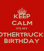 KEEP CALM IT'S MY MOTHERTRUCKIN' BIRTHDAY - Personalised Poster A4 size