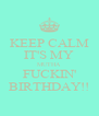 KEEP CALM IT'S MY MUTHA FUCKIN' BIRTHDAY!! - Personalised Poster A4 size