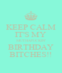 KEEP CALM IT'S MY MUTHAFUCKIN' BIRTHDAY BITCHES!! - Personalised Poster A4 size