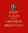 KEEP CALM IT'S MY NEPHEW BREATON - Personalised Poster A4 size