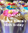 KEEP CALM It's my  Niece Kiara's 16th b-day - Personalised Poster A4 size
