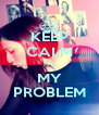 KEEP CALM IT'S MY PROBLEM - Personalised Poster A4 size