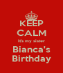 KEEP CALM It's my sister Bianca's Birthday - Personalised Poster A4 size