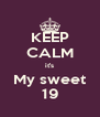 KEEP CALM it's My sweet 19 - Personalised Poster A4 size