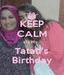 KEEP CALM It's My  Tatati's Birthday - Personalised Poster A4 size