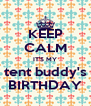 KEEP CALM IT'S MY tent buddy's BIRTHDAY - Personalised Poster A4 size