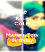 KEEP CALM It's  My twin Toty Birthday - Personalised Poster A4 size