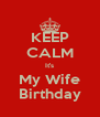 KEEP CALM It's My Wife Birthday - Personalised Poster A4 size