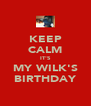 KEEP CALM IT'S MY WILK'S BIRTHDAY - Personalised Poster A4 size
