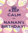 KEEP CALM It's NANAN's BIRTHDAY!  - Personalised Poster A4 size