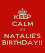 KEEP CALM IT'S NATALIE'S BIRTHDAY!! - Personalised Poster A4 size