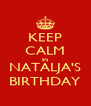 KEEP CALM it's NATALJA'S BIRTHDAY - Personalised Poster A4 size