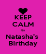 KEEP CALM It's Natasha's  Birthday - Personalised Poster A4 size