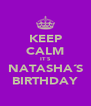 KEEP CALM IT´S NATASHA´S BIRTHDAY - Personalised Poster A4 size