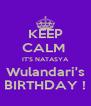 KEEP CALM  IT'S NATASYA Wulandari's BIRTHDAY ! - Personalised Poster A4 size