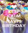 KEEP CALM IT'S NAVI'S BIRTHDAY - Personalised Poster A4 size