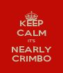 KEEP CALM IT'S NEARLY CRIMBO - Personalised Poster A4 size
