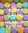 KEEP CALM IT'S  NEARLY EASTER - Personalised Poster A4 size