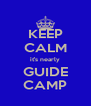 KEEP CALM it's nearly GUIDE CAMP - Personalised Poster A4 size