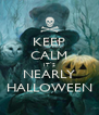 KEEP CALM IT`S NEARLY HALLOWEEN - Personalised Poster A4 size