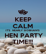 KEEP CALM IT'S  NEARLY SIOBHAIN'S   HEN PARTY TIME!!! - Personalised Poster A4 size