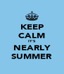 KEEP CALM IT'S NEARLY SUMMER - Personalised Poster A4 size