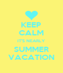 KEEP CALM IT'S NEARLY SUMMER VACATION - Personalised Poster A4 size