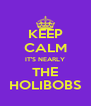 KEEP CALM IT'S NEARLY THE HOLIBOBS - Personalised Poster A4 size