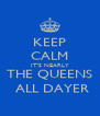 KEEP CALM IT'S NEARLY THE QUEENS  ALL DAYER - Personalised Poster A4 size