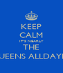 KEEP CALM IT'S NEARLY THE QUEENS ALLDAYER - Personalised Poster A4 size