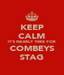 KEEP CALM IT'S NEARLY TIME FOR COMBEYS STAG - Personalised Poster A4 size