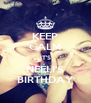 KEEP CALM IT'S NEELI'S BIRTHDAY - Personalised Poster A4 size