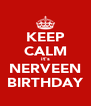 KEEP CALM it's NERVEEN BIRTHDAY - Personalised Poster A4 size