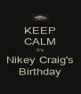 KEEP CALM It's Nikey Craig's Birthday - Personalised Poster A4 size