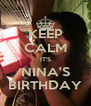 KEEP CALM IT'S NINA'S BIRTHDAY - Personalised Poster A4 size
