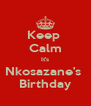 Keep  Calm It's Nkosazane's  Birthday - Personalised Poster A4 size