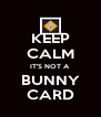 KEEP CALM IT'S NOT A BUNNY CARD - Personalised Poster A4 size