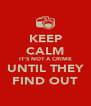 KEEP CALM IT'S NOT A CRIME UNTIL THEY FIND OUT - Personalised Poster A4 size