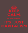 KEEP CALM, it's not a crisis, IT'S  JUST CAPITALISM - Personalised Poster A4 size