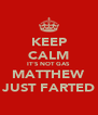 KEEP CALM IT'S NOT GAS MATTHEW JUST FARTED - Personalised Poster A4 size