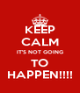 KEEP CALM IT'S NOT GOING TO HAPPEN!!!! - Personalised Poster A4 size