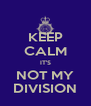 KEEP CALM IT'S NOT MY DIVISION - Personalised Poster A4 size